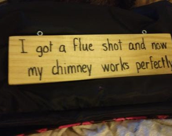I Got a Flue Shot and Now My Chimney Works Perfectly - Hand-Burned Wooden Sign