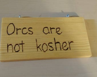 Hand-Burned Wooden Sign - Orcs are Not Kosher