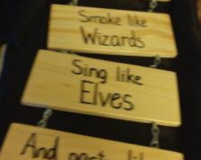 Drink Like Dwarves, Smoke Like Wizards, Sing Like Elves and Party Like Hobbits - Hand-Burned Wooden Sign