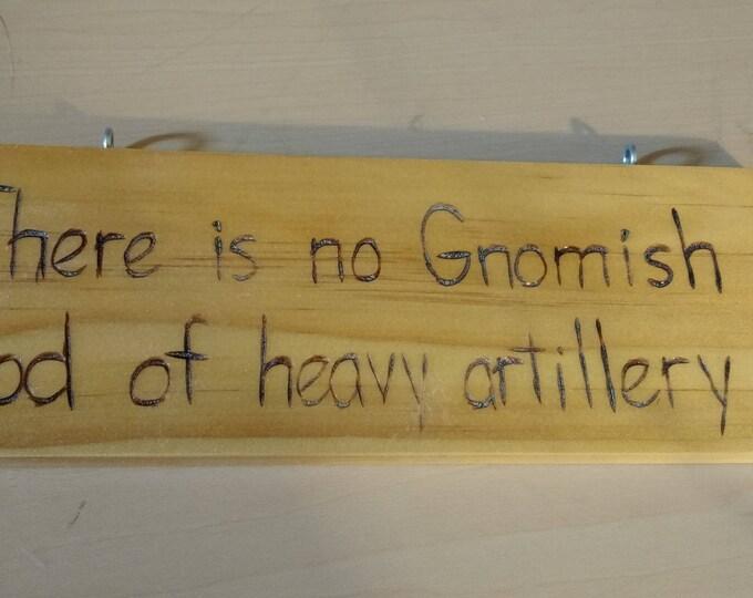 Hand-Burned Wooden Sign - No Gnomish God of Artillery