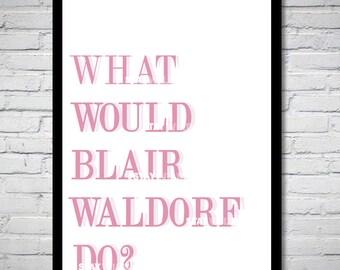 What Would Blair Waldorf Do? Gossip Girl Pink Wall Art Print