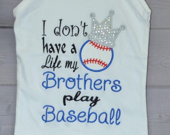 Personalized I don't have a life, my brothers plays Baseball  Applique Shirt or Bodysuit Girl or Boy