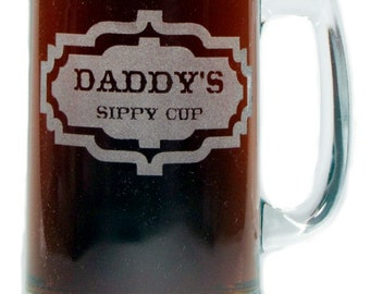 Daddy's Sippy Cup - Engraved Beer Mug - 15 oz - Permanently Etched 360 Degrees around Glass - Fun & Unique Gift!