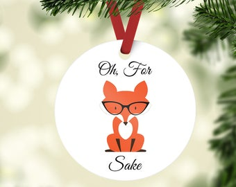 READY TO SHIP Oh For Fox Sake Ornament // Fox Ornament // Funny Ornament //Fox Sake Quote // Fox // Fox Ornament // Christmas Ornament / fox
