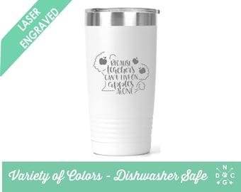 Because Teachers Can't Survive on Apples Alone Travel Mug, Personalized Teacher Coffee Mug, Funny Teacher Gift, 20 oz Tumbler