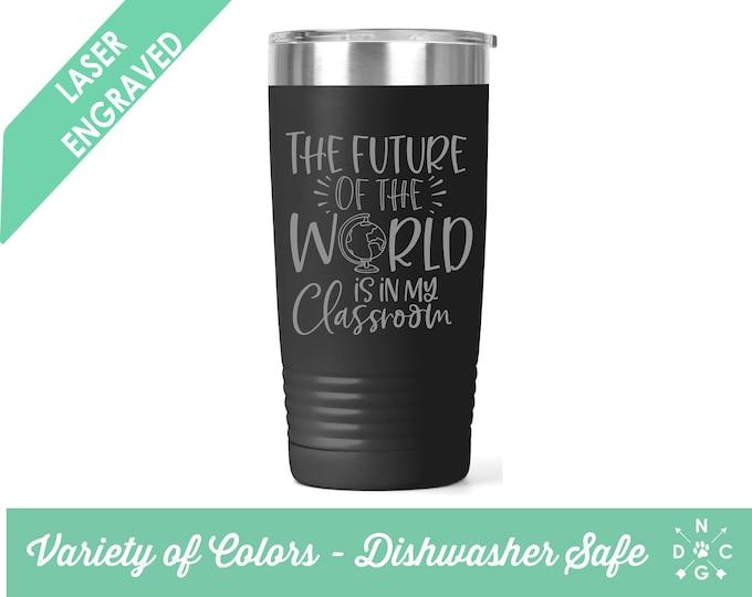 The Future of the World is in my classroom / Teacher Coffee Cup / Gift for teacher / teacher retirement gift / teacher appreciation