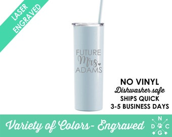 Future Mrs Tumbler- Personalized Skinny Tumbler- Stainless Steel Tumbler- Future Mrs Gift- Future Mrs- Just Engaged Gift- Dishwasher Safe