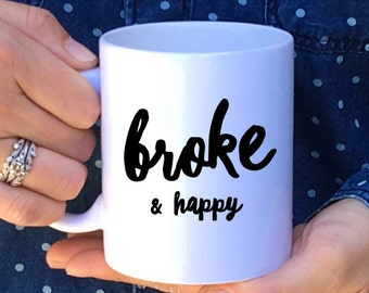 Broke and Happy Mug // Poor Mug // Happy Mug // Poor & Happy Mug // Poor and Happy Season Mug