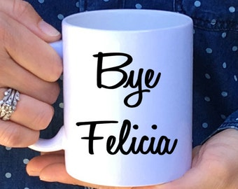Bye Felicia Mug, Funny Coffee Mug, Friday Ice Cube Mug, Funny Mug, Funny Gift for Friend, Quote Mug, Friday Saying Mug