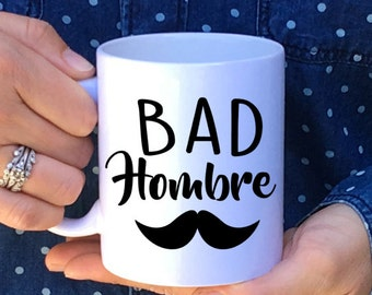 AMERICAN MADE // Bad Hombre Mug // Hombre Mug // nasty woman // 2016 Debate Mug // Trump Mug // Donald Trump / Made in USA / election