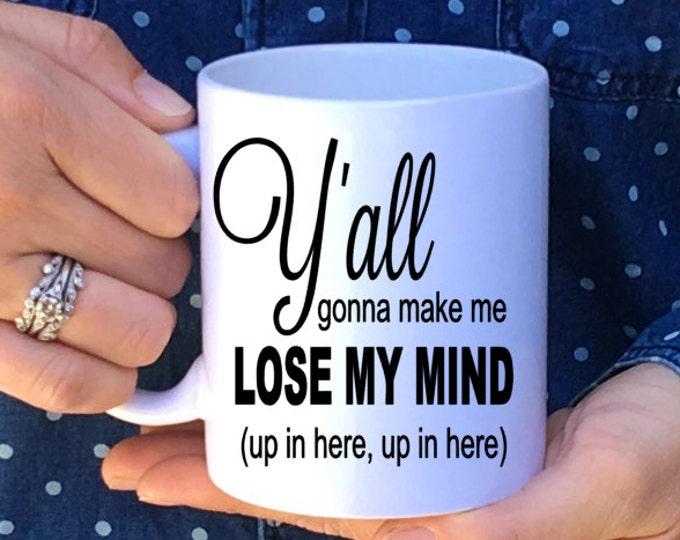Y'all Gonna Make me Lose My Mind Ceramic Mug, Funny Mug, Humor Mug, Coffee Mug // Up in here, up in here  // Make me lose my mind // DMX