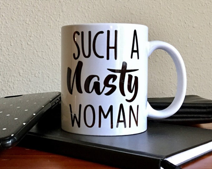 AMERICAN MADE // Nasty Woman Mug // Such a Nasty Woman Mug // Nasty Women Get Stuff Done // 2016 Debate Mug // Trump Mug // Nasty Women Mug