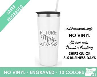 Future Mrs Tumbler- Personalized Skinny Tumbler- Stainless Steel Tumbler- Future Mrs Gift- Future Mrs- Just Engaged Gift- Dishwasher Safe