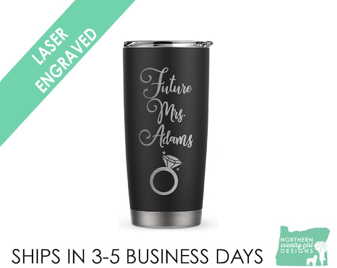 Future Mrs Tumbler- Personalized Tumbler- Stainless Steel Tumbler- Future Mrs Gift- Future Mrs- Just Engaged Gift- Bride to be tumbler