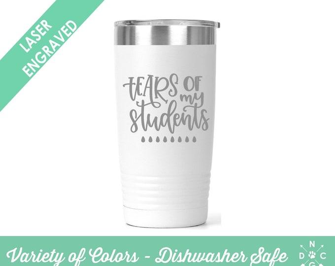 Tears of My Students / Teacher Coffee Cup / Gift for teacher / teacher retirement gift / teacher appreciation / Custom Coffee Mug