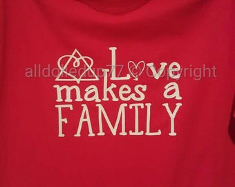 Adoption tshirt. Love makes a family. Kids and adult adoption shirts. Gotcha data tshirts