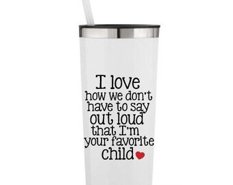 I Love How We Don't Have to Say Outloud That I'm Your Favorite Child, Family Humor- 22 0z. Roadie Tumbler w/ Straw & Lid, Stainless Steel