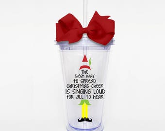 The Best Way to Spread Christmas Cheer, Elf Quote, Christmas Humor- Acrylic Tumbler Personalized Cup