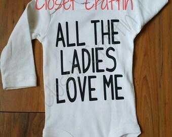 d8486914d All The Ladies Love Me, ladies love me, infant bodysuit, funny bodysuit,  infant funny, ladies love me shirt, love me bodysuit, toddle shirt