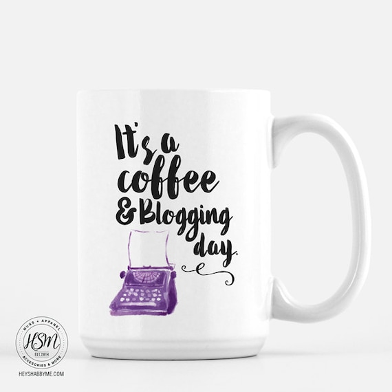It's a Coffee and Blogging Day Coffee Mug Blogger Gift