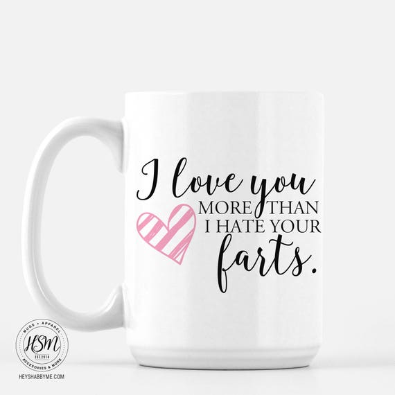 I Love You More Than I Hate Your Farts Quote Mug Coffee Mug Etsy Simple Hate Valentine Day Quotes