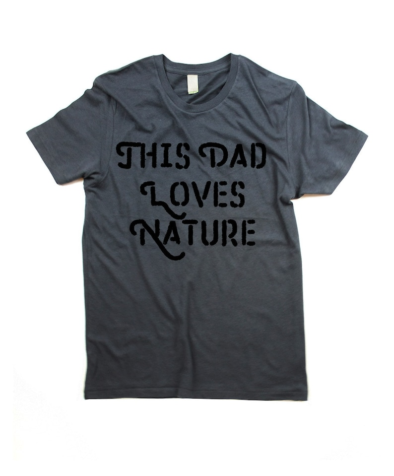 Dad T-shirt  This dad loves nature Tshirt  Organic word image 0