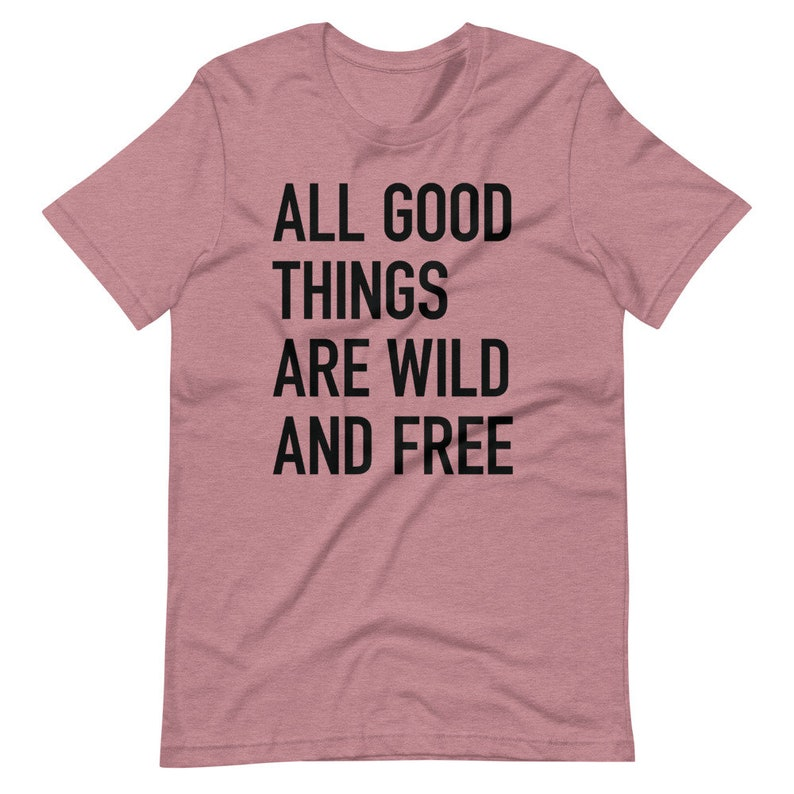 All good things are wild and free Short-Sleeve Unisex T-Shirt image 0