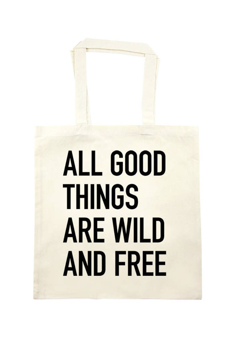 All good things are wild and free Tote Bag  natural image 0