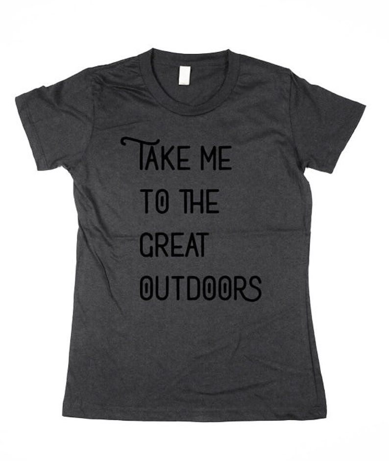 Take me to the great outdoors T-shirt  outdoors shirt image 0