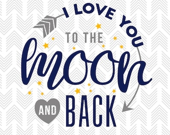 Quotes for Kids - Baby SVG Files - To the Moon and Back - SVG Sayings - SVG Files for Cricut - Heat Transfer Vinyl Designs - Commercial Use