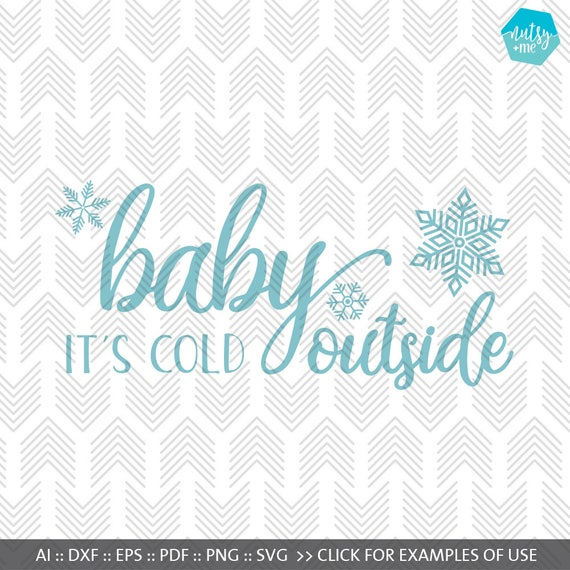 Baby Its Cold Outside - SVG files for Cricut - Inspirational Quote -  Silhouette Cameo files - Vector Clipart - Svg Quote - Short Happy Quote