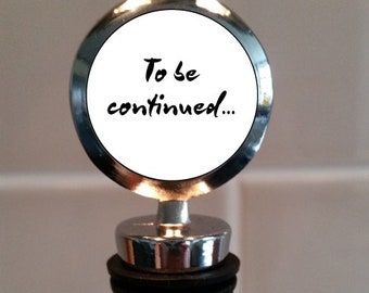 To be continued... - Wine Bottle Stopper