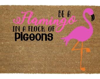 Be a Flamingo in a Flock of Pigeons Custom Doormat