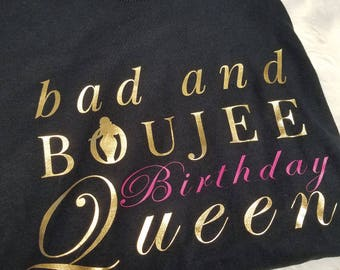 Birthday Shirt, Bad and Boujee T Shirt, Graphic Tee, Black Girls Rock, Black Girl Magic
