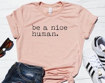 a736b088 Be a Nice Human, Unisex T-Shirt, Graphic Tee, Funny Women's Shirt, Brunch  Shirt, Weekend Shirt, Boating T-Shirt, Workout Shirt, Comfy Tee