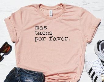 72ef46d7c Mas Tacos Por Favor Shirt | More Tacos Please Shirt | Womens Unisex T-Shirt  | Tacos Shirt | More Tacos Tee | Taco Tee | Taco Basic Tee