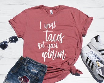 0eec5e9f I Want Tacos Not Your Opinion Shirt, Funny Taco Shirt, Love Tacos, Taco T- Shirt, Taco Gift Shirt, Workout Shirt, Workout Tee, Gym Shirt, Mom