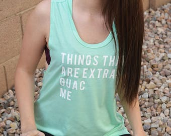 9dc24fc20fb2b Things That are Extra  Guac Me Muscle Tank