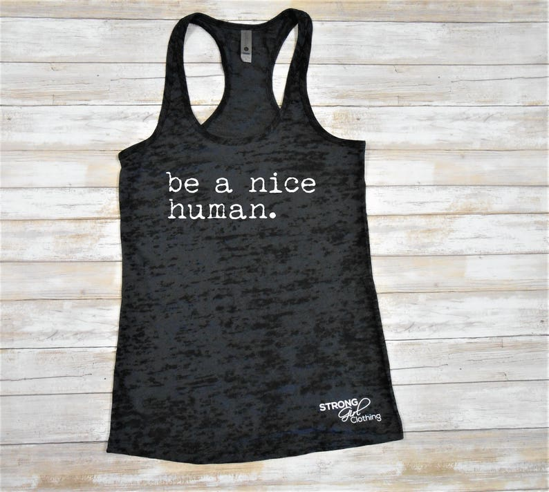 a42dcaec95 Burnout Be A Nice Human Tank Top. Be Kind Shirt. Womens
