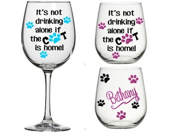 It's Not Drinking Alone If the Cat is Home - Funny Wine Glass Gift, Humorous Wine Glass, Housewarming Gift, Cat Lover Gift, Cat Lady