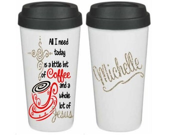 All I Need is a Little Coffee... and Jesus Travel Coffee Cup