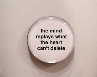 Mini Quote Magnet | The Mind Replays What The Heart Can't Delete