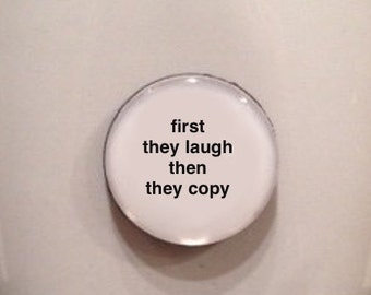Mini Quote Magnet | First They Laugh Then They Copy