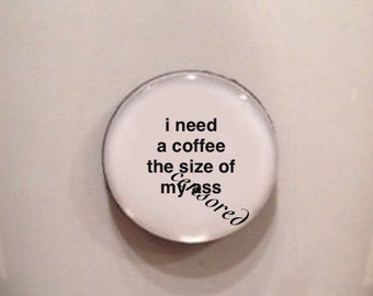 Mini Quote Magnet | I Need a Coffee The Size of My A*