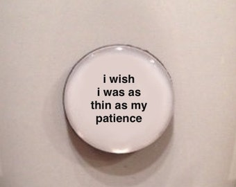 Mini Quote Magnet   I Wish I Was as Thin as My Patience