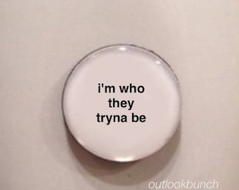 Mini Quote Magnet | I'm Who They Tryna Be - CardiB