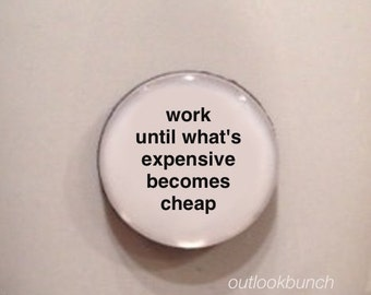 Mini Quote Magnet | Work Until What's Expensive Becomes Cheap