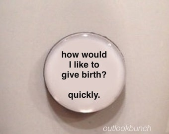 Mini Quote Magnet | How Would I Like To Give Birth? Quickly.
