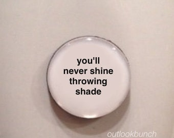 Mini Quote Magnet | You'll Never Shine Throwing Shade