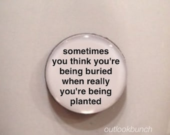 Mini Quote Magnet | Sometimes You Think You're Being Buried When Really You're Being Planted